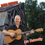 Bob Howe - Act Naturally * 2016