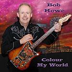 Bob Howe - Colour My World * 2011