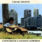 Craig Byrne - Concrete Canyon Cowboy 1994 *