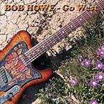 Bob Howe - Go West 2006 *