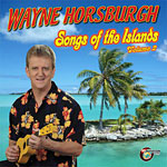 Wayne Horsburgh - Songs of the Islands - Volume Two  * 2014