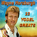 Wayne Horsburgh - 22 Yodel Greats * 2017