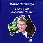 Wayne Horsburgh -I Still Call Australia Home * 1999