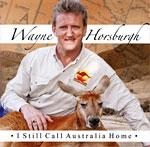 Wayne Horsburgh - I Still Call Australia Home 2007 *
