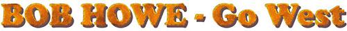 Bob Howe - GO WEST